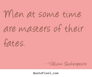 Sayings about success - Men at some time are masters of their fates.