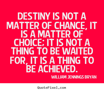 Quote about success - Destiny is not a matter of chance, it is a matter..