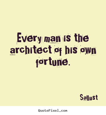 Every Man Is The Architect Of His Own Fortune Sallust Best