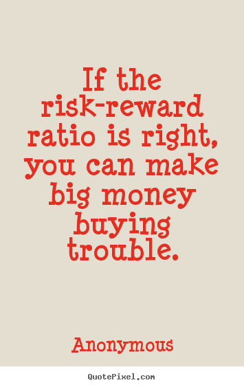 Success quote - If the risk-reward ratio is right, you can..