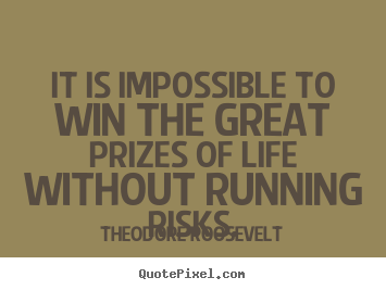 It is impossible to win the great prizes.. Theodore Roosevelt greatest success quotes