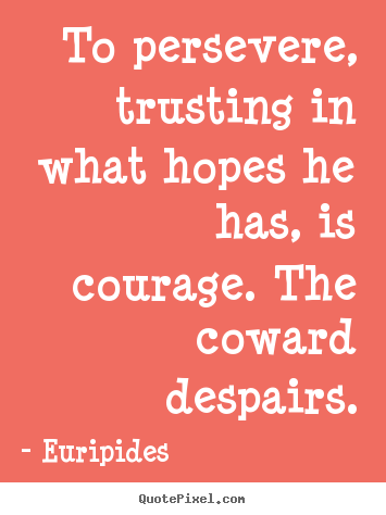 How to make picture quotes about success - To persevere, trusting in what hopes he has, is courage...