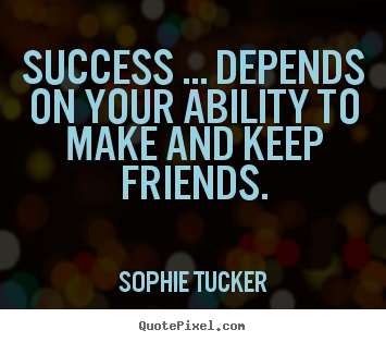 Design your own picture quotes about success - Success ... depends on your ability to make and..