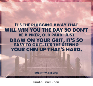 Success sayings - It's the plugging away that will win you the day so don't be a..