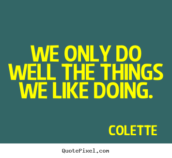 Create graphic picture quotes about success - We only do well the things we like doing.