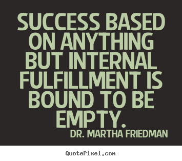 Fulfillment Quotes Mesmerizing Success Based On Anything But Internal Fulfillment Is Bound To Be