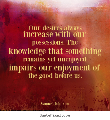 Success quotes - Our desires always increase with our possessions...