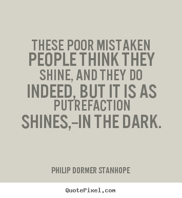 Success quotes - These poor mistaken people think they shine,..