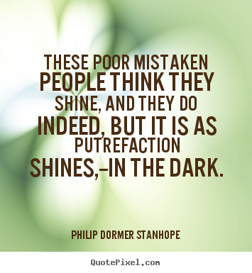 Success quote - These poor mistaken people think they shine, and they do indeed,..