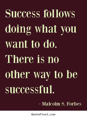 Success quotes - Success follows doing what you want to do. there is no other way to..