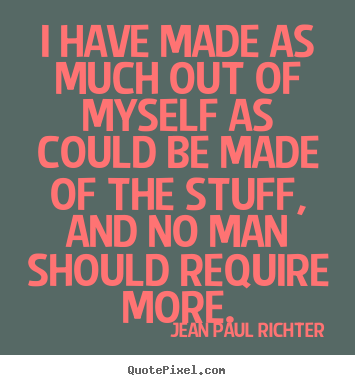Jean Paul Richter picture quotes - I have made as much out of myself as could be made.. - Success quotes