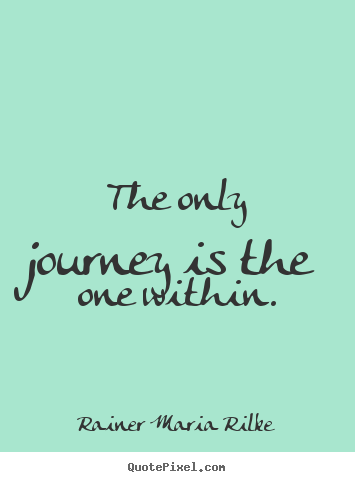 Success quotes - The only journey is the one within.