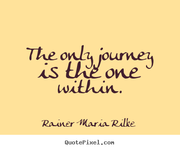 Design your own picture quotes about success - The only journey is the one within.