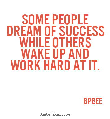 Diy Image Quotes About Success Some People Dream Of Success While Inspiration Quotes About Success And Hard Work