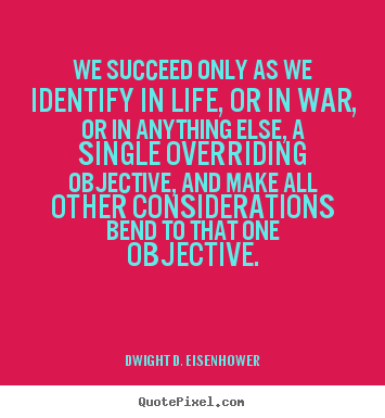 Success quote - We succeed only as we identify in life, or in war, or in anything..