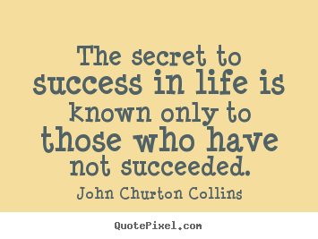 Success quotes - The secret to success in life is known only to those..