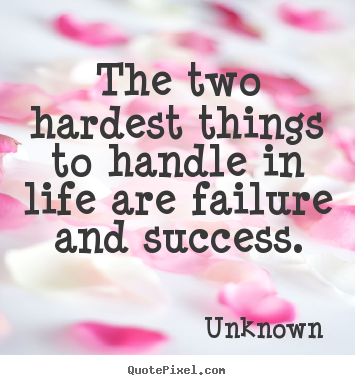Design custom picture quotes about success - The two hardest things to handle in life are..