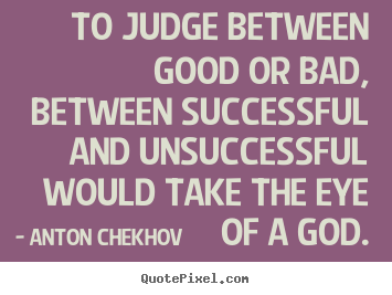 Design picture quotes about success - To judge between good or bad, between successful and..