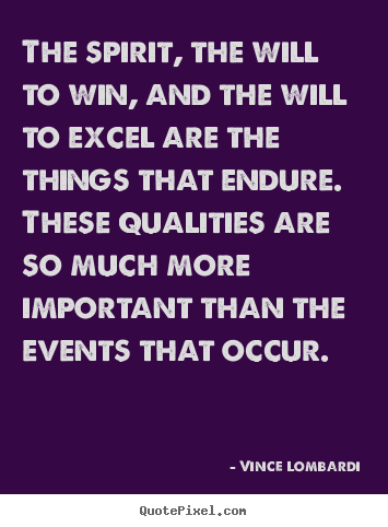 Create your own picture quotes about success - The spirit, the will to win, and the will to excel are the things that..