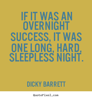 Design picture quotes about success - If it was an overnight success, it was one long, hard, sleepless night.