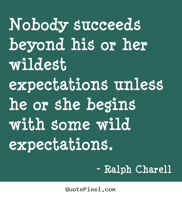 Design custom image quote about success - Nobody succeeds beyond his or her wildest expectations..