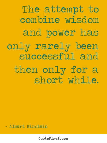 Quotes about success - The attempt to combine wisdom and power has only rarely..