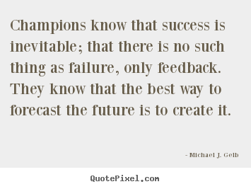 Success quotes - Champions know that success is inevitable; that there is no such..
