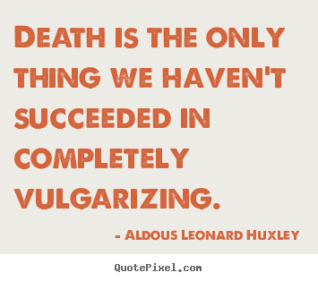 Quote about success - Death is the only thing we haven't succeeded in completely..