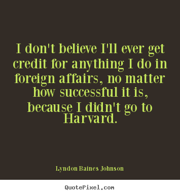 Customize picture quotes about success - I don't believe i'll ever get credit for anything i..