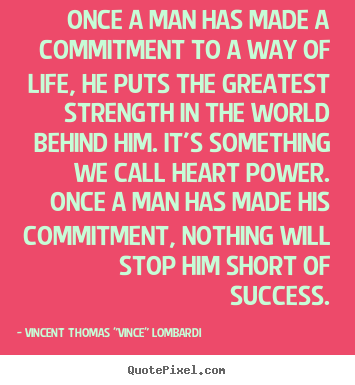 Quotes about success - Once a man has made a commitment to a way of life, he puts..