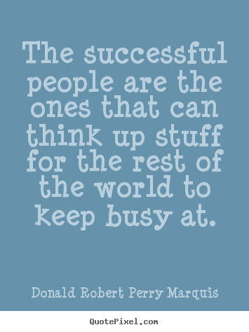 Success quote - The successful people are the ones that can think up stuff for the..