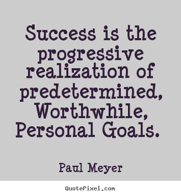 Success quotes - Success is the progressive realization of predetermined,..