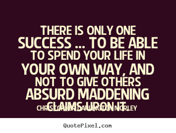 Create graphic picture quotes about success - There is only one success ... to be able to spend..