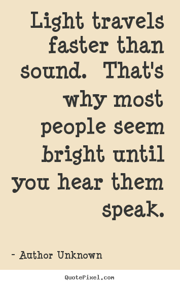 Success quotes - Light travels faster than sound. that's why most..