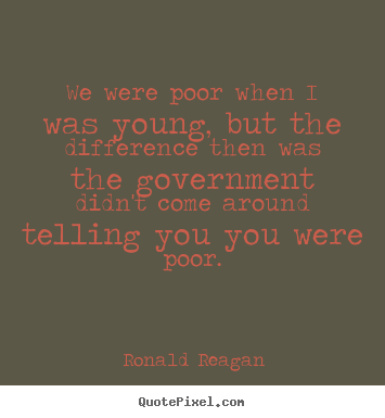 Quotes about success - We were poor when i was young, but the difference then was the..