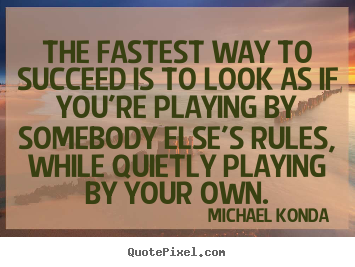 Quotes about success - The fastest way to succeed is to look as if you're playing by somebody..