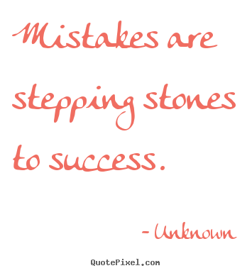 Unknown poster quotes - Mistakes are stepping stones to success. - Success quote