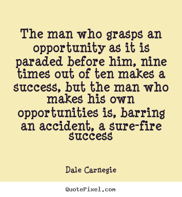 Design your own photo quote about success - The man who grasps an opportunity as it is paraded before him,..
