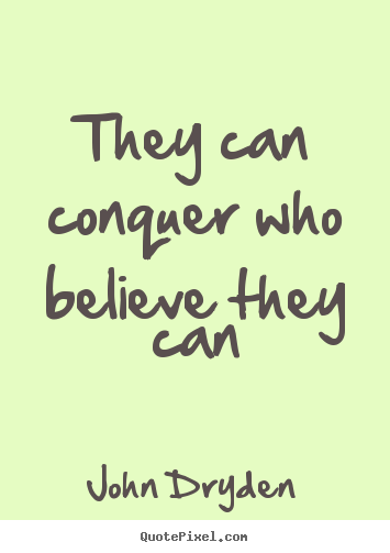 Quote about success - They can conquer who believe they can