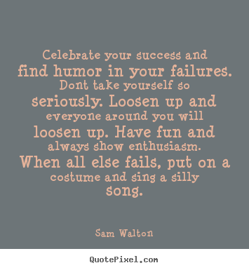 Success quote - Celebrate your success and find humor in your..