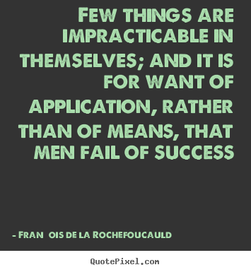 Quotes about success - Few things are impracticable in themselves; and..