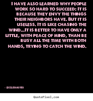 Quotes about success - I have also learned why people work so hard to succeed: it..