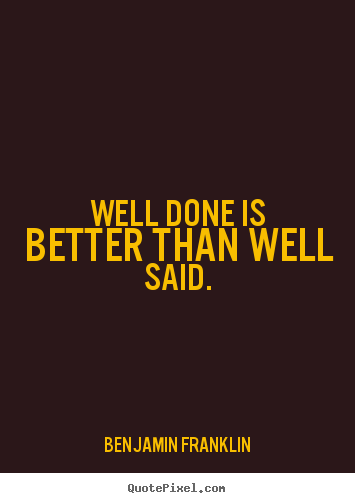 Success quote - Well done is better than well said.