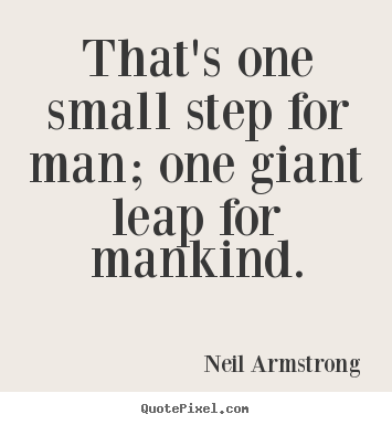 That's one small step for man; one giant leap for mankind. Neil Armstrong famous success quotes