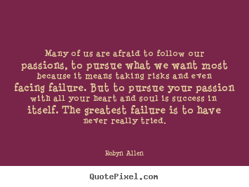 Many of us are afraid to follow our passions,.. Robyn Allen famous success quotes