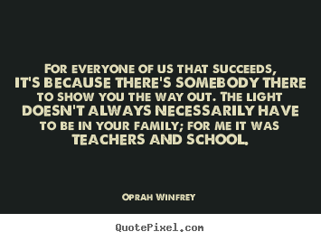 For everyone of us that succeeds, it's because there's.. Oprah Winfrey  success quotes
