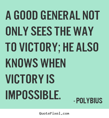 General Quotes Extraordinary Polybius Photo Quotes  A Good General Not Only Sees The Way To