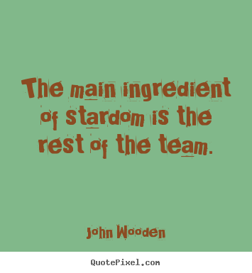 Make picture quotes about success - The main ingredient of stardom is the rest of the team.