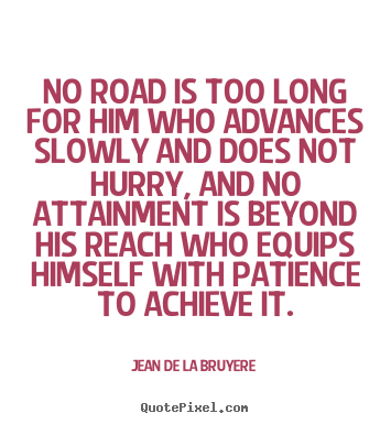 Quotes about success - No road is too long for him who advances slowly and..