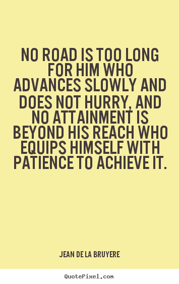 Success quotes - No road is too long for him who advances slowly and does not hurry, and..